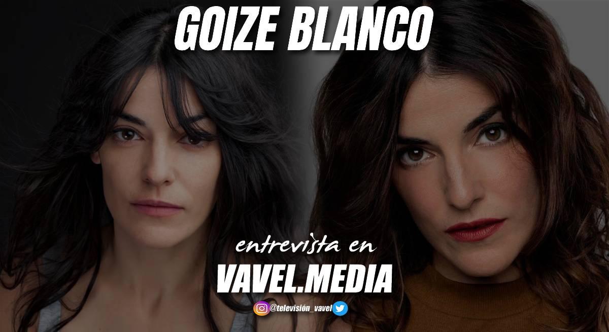 """Entrevista Goize Blanco: """"Ha sido muy interesante hacer a Natalia porque somos polos opuestos"""""""