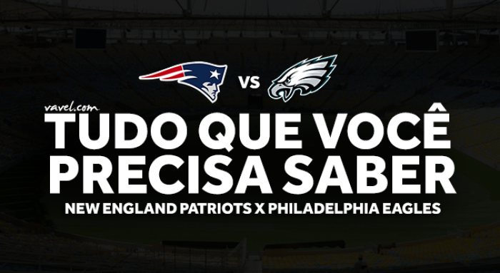 Super Bowl LII: tudo que você precisa saber sobre New England Patriots x Philadelphia Eagles