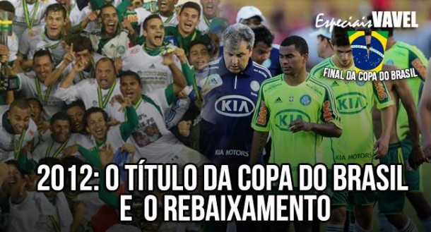 Do céu ao inferno: campeão da Copa do Brasil em 2012, Palmeiras amargava rebaixamento no mesmo ano