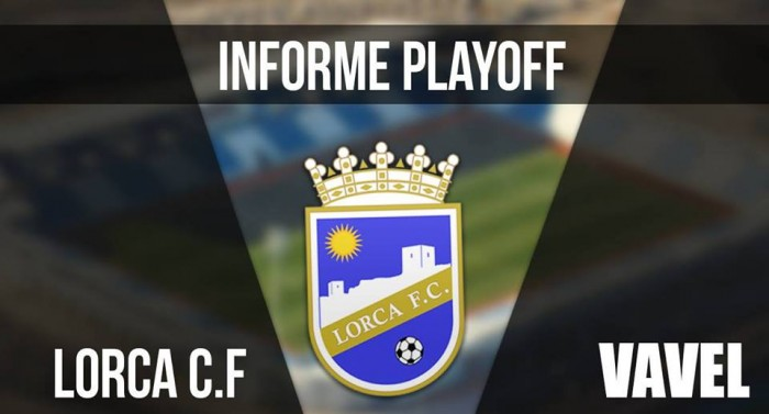 Informe VAVEL playoffs 2017: Lorca FC | VAVEL.com