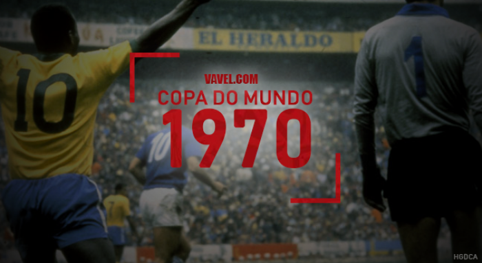 Copa do Mundo VAVEL: a história do Mundial de 1970