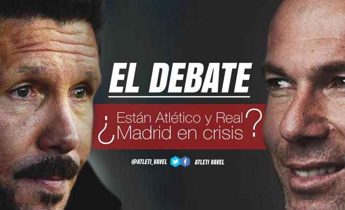 El debate: ¿están Real Madrid y Atlético en crisis?