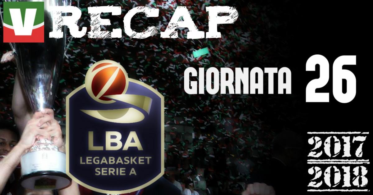 Legabasket: risultati e tabellini della 26esima giornata