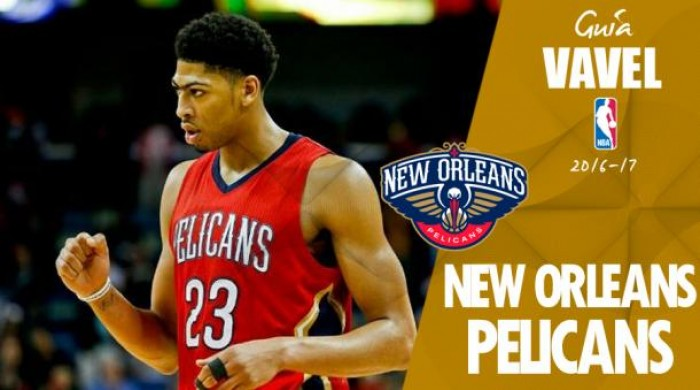 Guia VAVEL da NBA 2016/2017: New Orleans Pelicans
