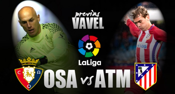 Previa Osasuna - Atlético de Madrid: cuestión de necesidad