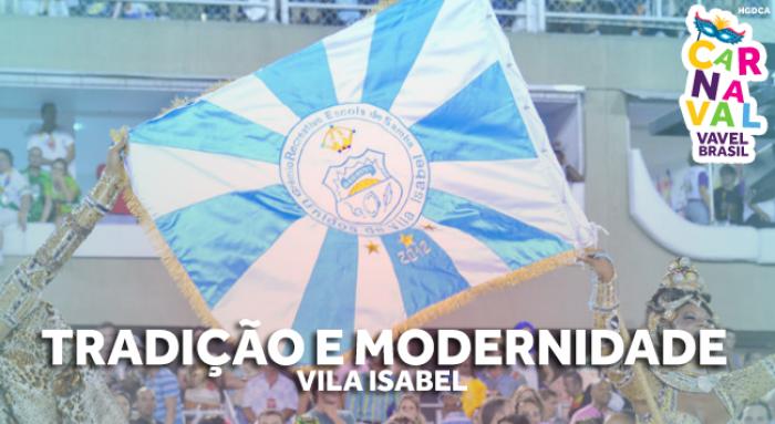 Especial #CarnaVAVEL: Vila Isabel une o moderno e o tradicional em busca do campeonato