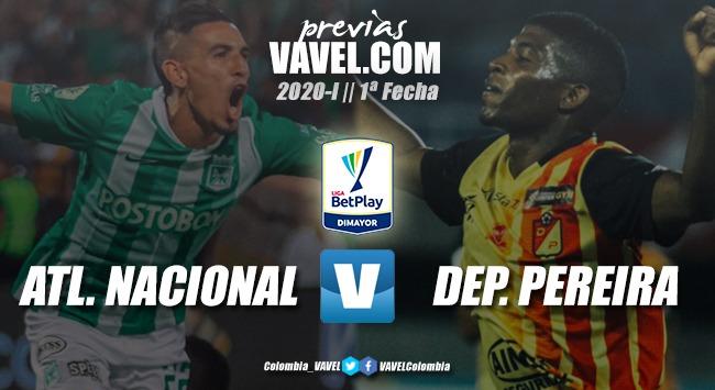 Previa Atlético Nacional vs Deportivo Pereira: un partido que marcará el inicio de un nuevo torneo