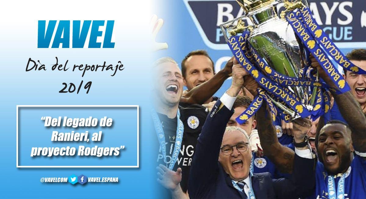 Del legado de Ranieri al proyecto Rodgers