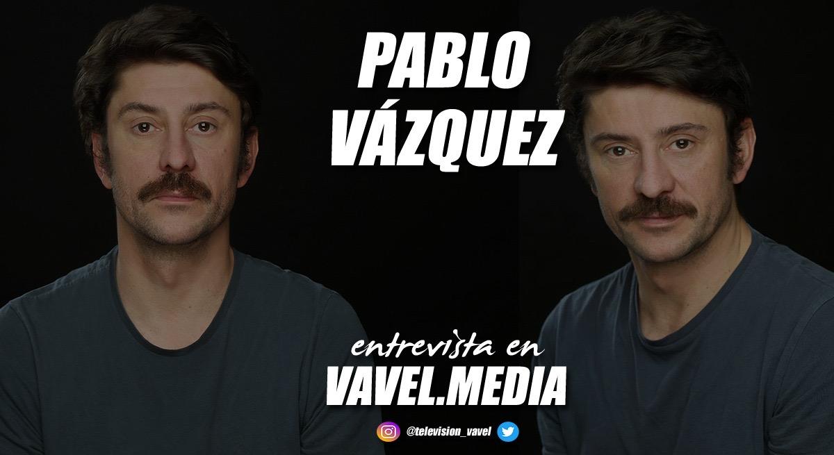 """Entrevista. Pablo Vázquez: """"Siempre me quedo con la serie que venga después. Todas me regalan cosas únicas"""""""