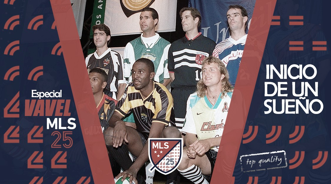 Especial VAVEL MLS 25 Edición. Inicio de un sueño