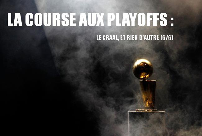 La Course aux Playoffs : Le Graal et rien d'autre (6/6)