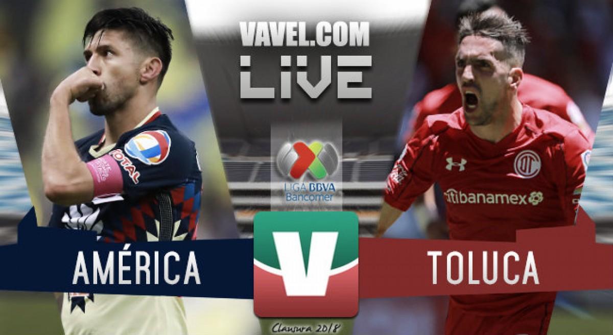 Resultado y goles del partido América 1-2 Toluca en Liga MX 2018