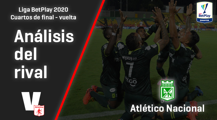América de Cali, análisis del rival: Atlético Nacional (Cuartos de final - vuelta, Liga 2020)