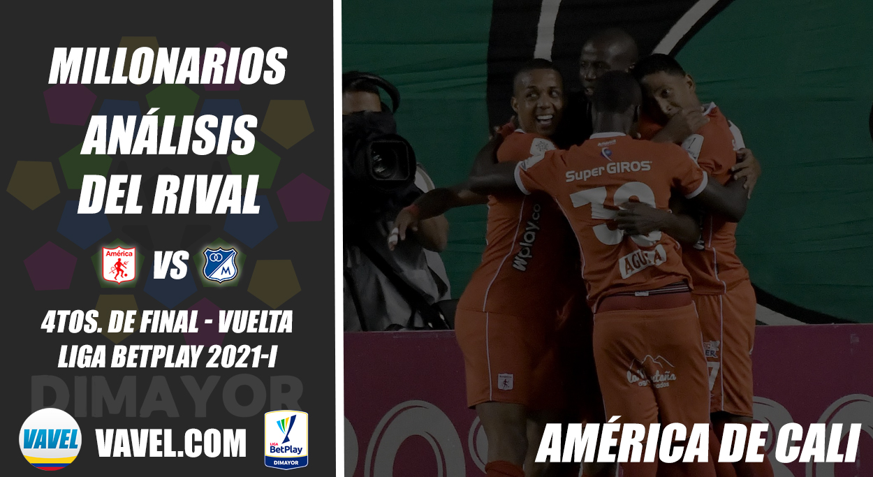 Millonarios, análisis del rival: América de Cali (4tos. de final - vuelta, Liga 2021-I)