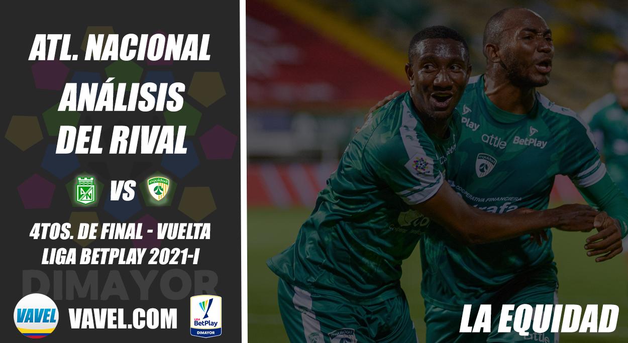 Atlético Nacional, análisis del rival: La Equidad (4tos. de final - vuelta, Liga 2021-I)