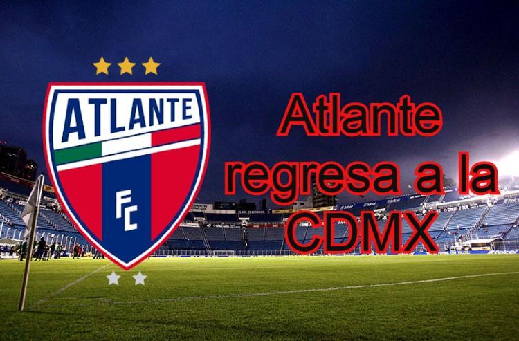 Oficial: Atlante regresa a la Ciudad de México