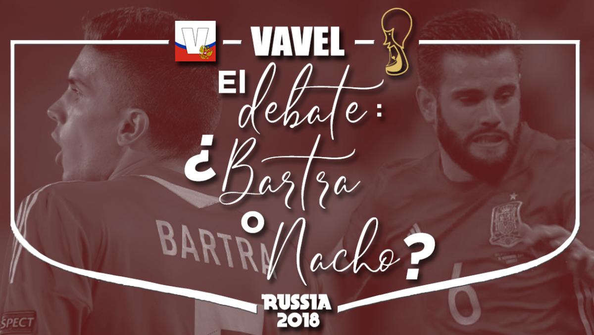 El debate: ¿Bartra o Nacho para acompañar a Piqué, Ramos y Azpilicueta?