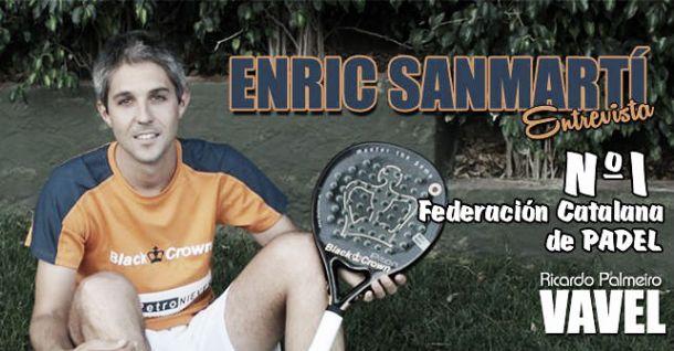 Entrevista: Enric Sanmartí. Número 1 de la Federación Catalana de Pádel
