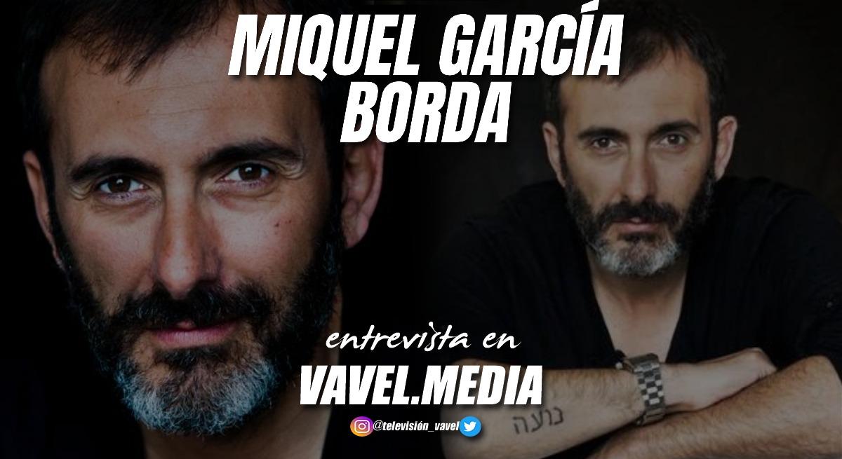 """Entrevista. Miquel García Borda: """"La actuación lo que te permite es vivir muchas vidas distintas"""""""