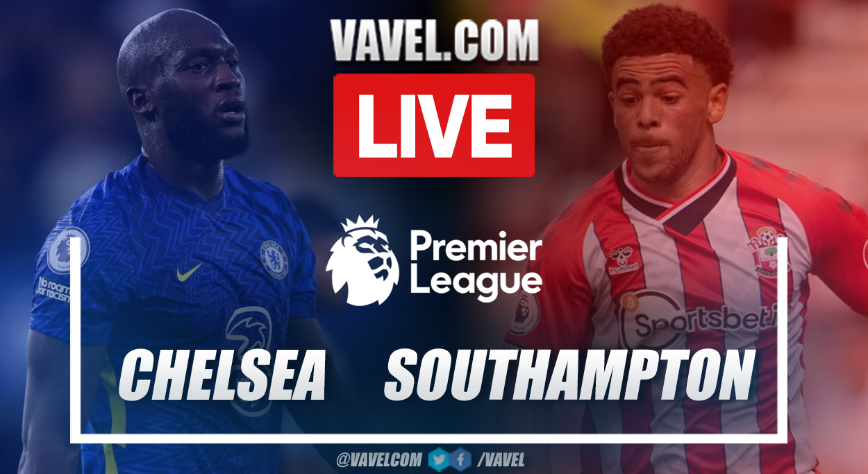 Highlights and goals: Chelsea 3-1 Southampton in Preimier League 2021-22