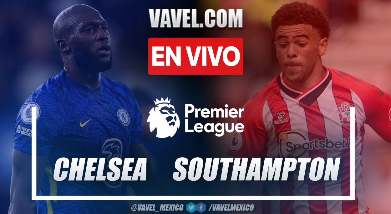Resumen y goles: Chelsea 3-1 Southampton en Premier League 2021-22