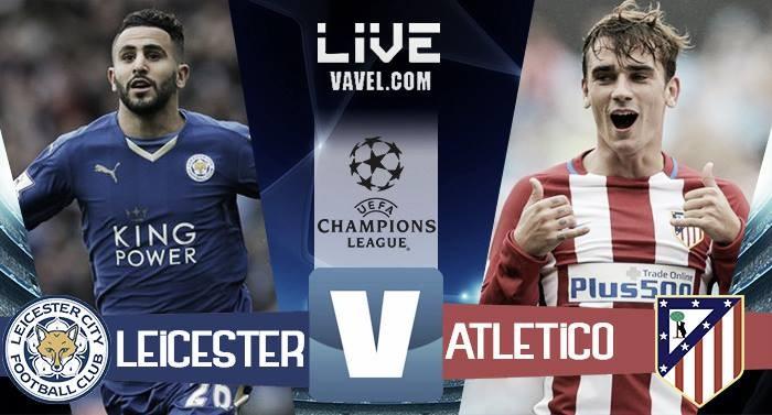 Terminata Leicester City - Atlético Madrid in Champions League 2016/17 (1-1): Colchoneros avanti!