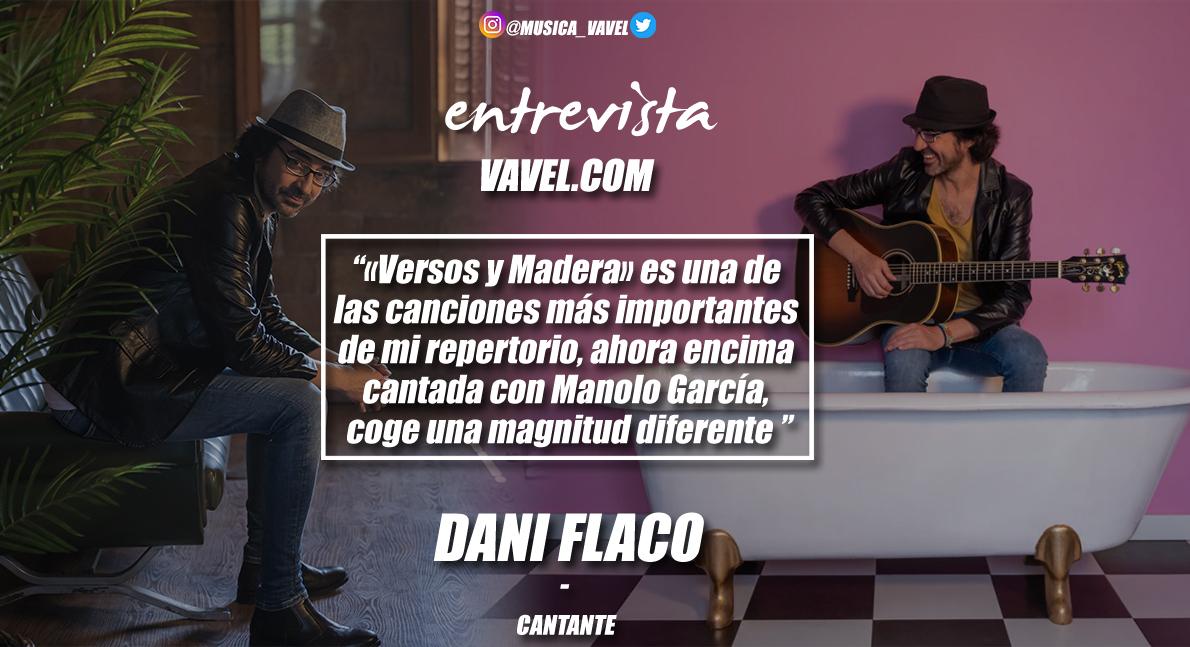 """Entrevista. Dani Flaco: """" Es una de las canciones más importantes de mi repertorio, ahora encima cantada con Manolo García, coge una magnitud diferente"""""""