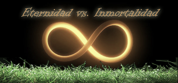 Eternidad vs. Inmortalidad