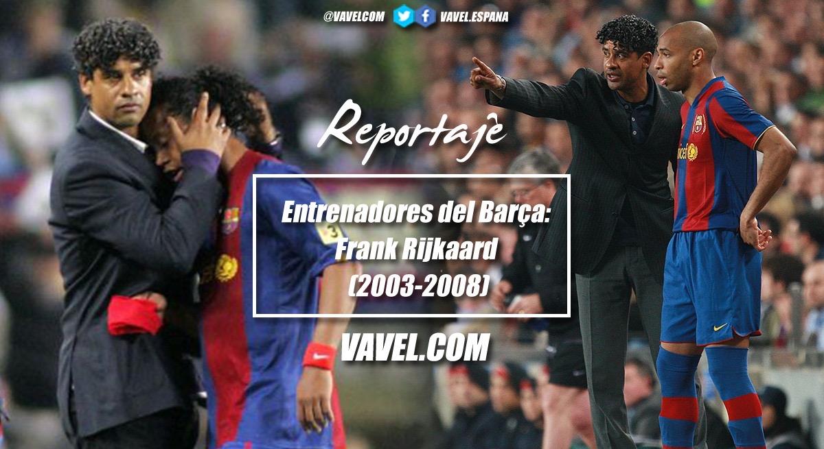 Entrenadores del Barça: Frank Rijkaard (2003-2008)