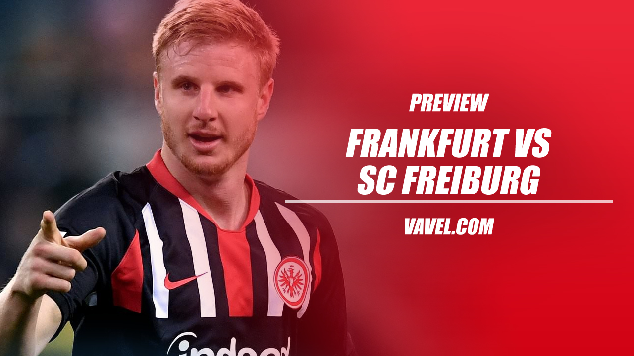 Eintracht Frankfurt vs SC Freiburg preview: a crucial game for both sides
