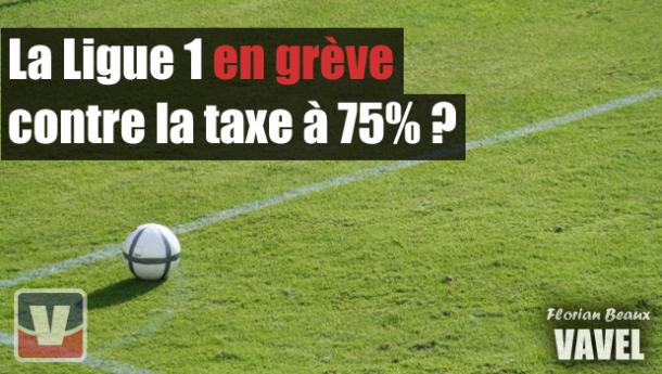 La Ligue 1 en grève contre la taxe à 75% ?