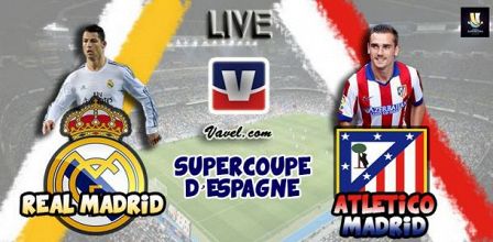 Live Supercoupe d'Espagne 2014 : le match Real Madrid - Atlético Madrid en direct
