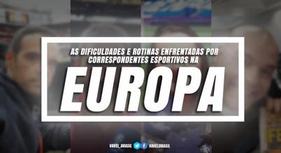 Especial: as dificuldades e rotinas enfrentadas por correspondentes esportivos na Europa