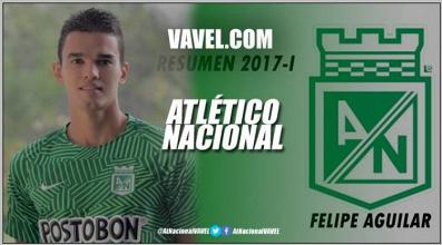 Resumen 2017-I Atlético Nacional: Felipe Aguilar y un segundo semestre para la revancha deportiva