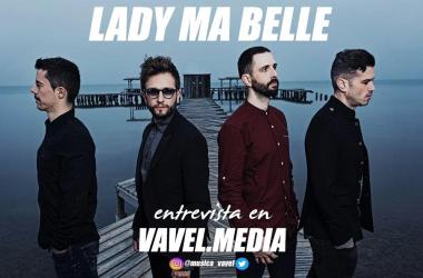 Entrevista. Lady Ma Belle: ''Con este nuevo single hemos abierto un camino interesante, a ver dónde nos lleva''