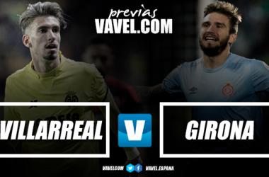 Previa Villarreal CF - Girona FC: la pelea por Europa continúa