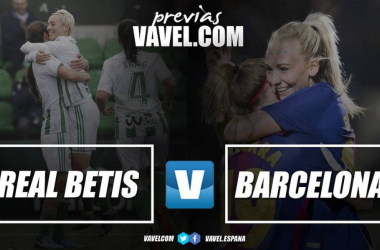 Real Betis Fem - Barça Fem | Fotomontaje: Hugo Santana - VAVEL