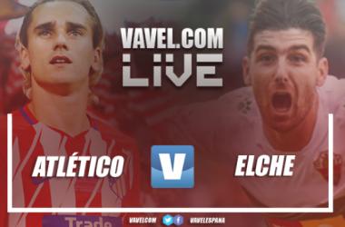 Resumen Atlético de Madrid 3-0 Elche: así lo vivimos