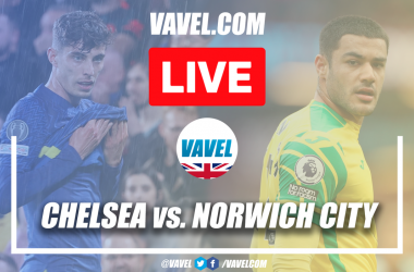 Chelsea vs Norwich City Live Stream, Score Updates and how to watch Premier League Match