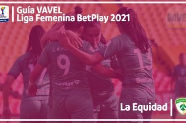 Guía VAVEL Liga BetPlayFemenina 2021: La Equidad
