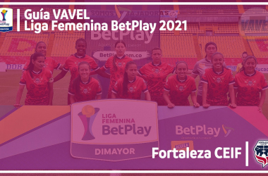 Guía VAVEL Liga BetPlay Femenina 2021: Fortaleza CEIF