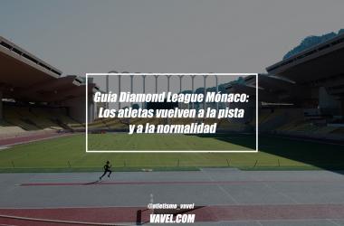 Guía Diamond League Mónaco: Los atletas vuelven a la pista y a la normalidad