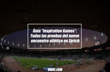 """Guía """"Inspiration Games"""": Todas las pruebas del nuevo encuentro atlético en Zúrich"""
