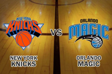 Preview: The Struggling Knicks Host The Orlando Magic