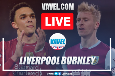 Liverpool vs Burnley Live Stream and Score Updates (0-0)
