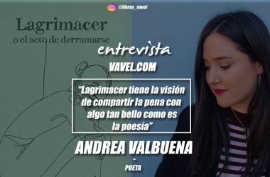 """Entrevista. Andrea Valbuena: """"Lagrimacertiene la visión de compartir la pena con algo tan bello como es la poesía"""""""