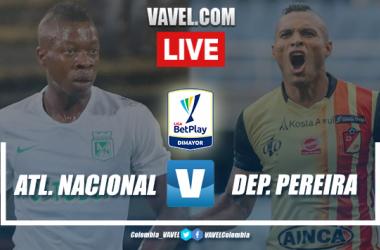Goles y resumen: Atlético Nacional 2-0 Deportivo Pereira en Liga BetPay