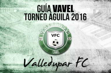 Guía VAVEL Torneo Águila 2016: Valledupar FC