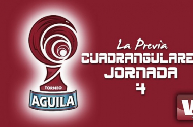 Torneo Águila - Cuadrangulares fecha 4: fechas definitivas
