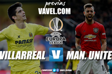 Previa Villarreal – Manchester United: la final más soñada